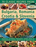 70 Classic Recipes from Bulgaria, Romania, Croatia and Slovenia, Lesley Chamberlain and Trish Davies, 1844764575