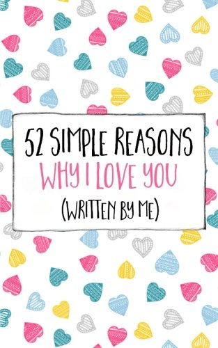 52 Simple Reasons Why I Love You (Written by Me) (Volume 1)