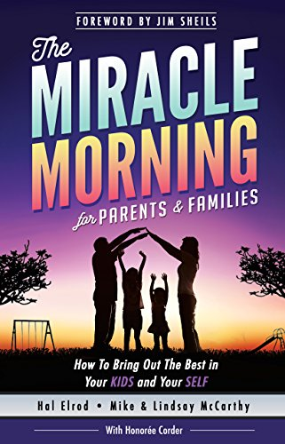 Download PDF The Miracle Morning for Parents and Families - How to Bring Out the Best in Your KIDS and Your SELF