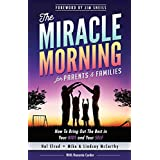 The Miracle Morning for Parents and Families: How to Bring Out the Best in Your KIDS and Your SELF