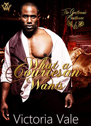 What a Courtesan Wants: A BDSM Regency Erotic Romance by [Vale, Victoria]