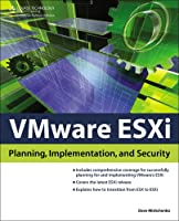 VMware ESXi: Planning, Implementation, and Security Front Cover