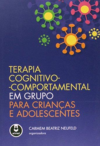 Terapia Cognitivo-Comportamental em Grupo. Para Crianças e Adolescentes