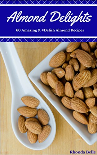 Almond Delights: 60 Amazing & #Delish Almond Recipes (60 Super Recipes Book 53)