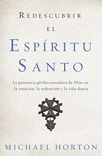 Redescubrir el Espritu Santo: La presencia perfeccionadora de Dios en la creacin, la redencin y la vida diaria (Spanish Edition)