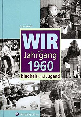 Wir vom Jahrgang 1960: Kindheit und Jugend (Jahrgangsbände)