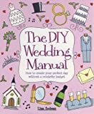 The Diy Wedding Manual, Lisa Sodeau, 1845284054