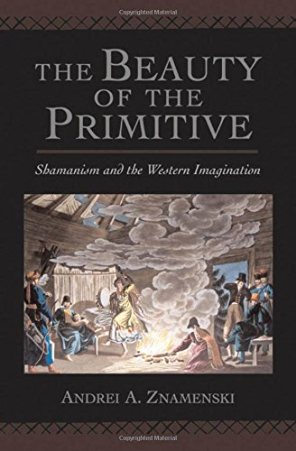 The Beauty of the Primitive: Shamanism and Western Imagination by Oxford University Press, USA