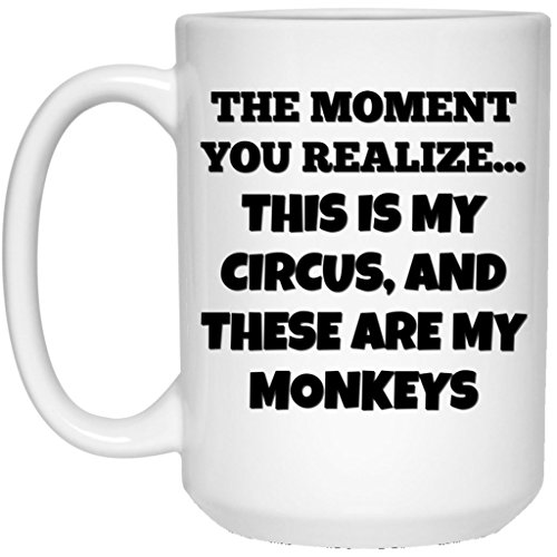 (Mom Coffee Mug Dad Coffee Mug the Moment You Realize this is my Circus and These are my Monkeys 15 oz White Ceramic Coffee Cup Great for Hot Chocolate and Tea Perfect Gift for any Mom or Dad )