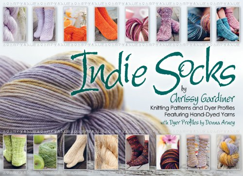 Indie Socks: Knitting Patterns And Dyer Profiles Featuring Hand-Dyed Yarns