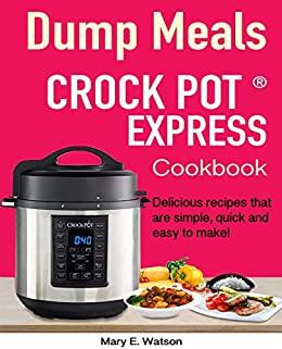 Crock Pot® Express Dump Meals Cookbook: Delicious recipes that are simple, quick and easy to make! by [Watson, Mary E., Helenia Press]