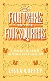 img - for The Four Pearls and The Four Squirrels: A Modern Fable About Happiness and Distraction book / textbook / text book