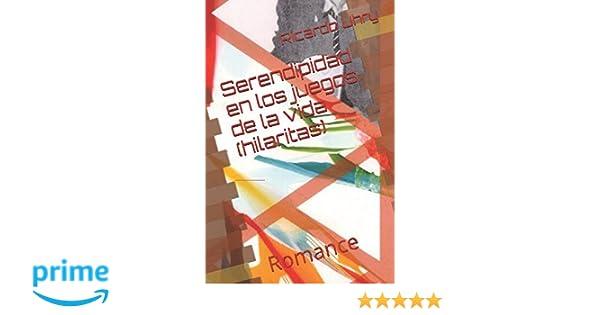 Serendipidad en los juegos de la vida (hilaritas): Romance (Spanish Edition): Ricardo Uhry, María Jesús García Burgueño: 9781520197197: Amazon.com: Books