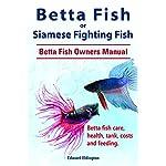 Betta Fish. Betta fish care, health, tank, feeding and costs. Betta Fish Complete Owners Manual.