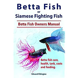 Betta Fish. Betta fish care, health, tank, feeding and costs. Betta Fish Complete Owners Manual. 11