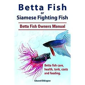 Betta Fish. Betta fish care, health, tank, feeding and costs. Betta Fish Complete Owners Manual. 2
