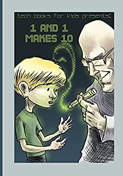 1 and 1 Makes 10: A fun way for kids and teenagers to understand the different number systems (Tech Books for Kids) by [Mengual, Rogelio]