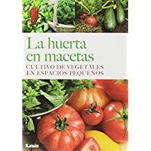 La huerta en macetas: Cultivo de vegetales en espacios pequeños (Spanish Edition)
