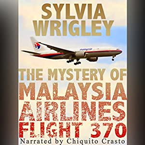 The Mystery of Malaysia Airlines Flight 370 Audiobook