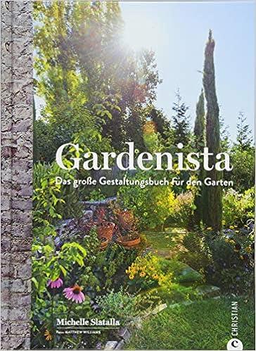 Perfekt Gartengestaltung: Gardenista. Das Große Gestaltungsbuch Für Den Garten.  Garten Inspiration Und Ideen Für Den Garten Leicht Gemacht.