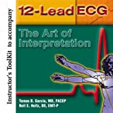 12-Lead ECG : The Art of Interpretation, Garcia, Thomas B. and Holtz, Neil E., 0763719625