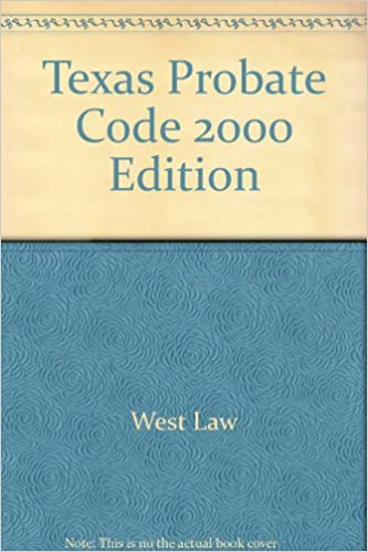 Texas Probate Code 2000 Edition: West Law: 9780314239266