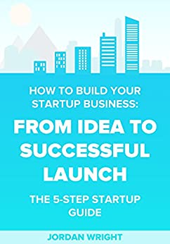 Amazon.com: How To Build Your Startup Business: From Idea ...
