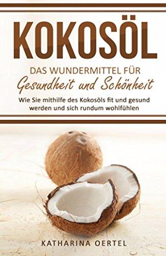 kokosl-das-wundermittel-fr-gesundheit-und-schnheit-wie-sie-mithilfe-des-kokosls-fit-und-gesund-werden-und-sich-rundum-wohlfhlen-abnehmen-mit-beauty-hautpflege-entgiftung-zahnpasta