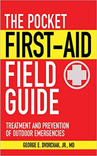 Treatment and Prevention of Outdoor Emergencies The Pocket First-Aid Field Guide