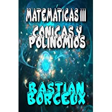 Matemáticas III: Polinomios y Cónicas (Spanish Edition)
