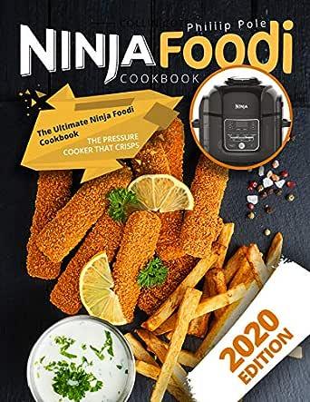 Ninja Foodi Cookbook: The Ultimate Ninja Foodi Cookbook | The Pressure Cooker That Crisps (2020 Edition, Ninja Foodi)