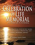 img - for How to Plan a Celebration of Life Memorial Instead of a Funeral: A Practical, Step-by-Step Guide to Planning A Respectful and Loving Memorial Service book / textbook / text book