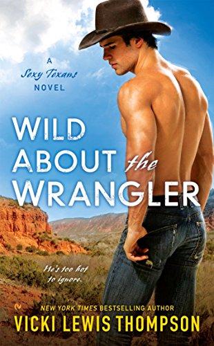 Wild About The Wrangler A Sexy Texans Novel Book 2 Kindle