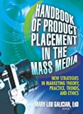 Handbook of Product Placement in the Mass Media: New Strategies in Marketing Theory,Practice,Trends and Ethics