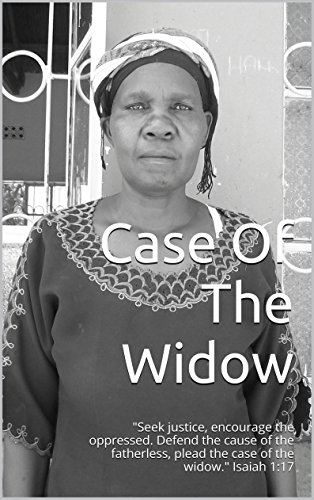 "Case Of The Widow: ""Seek justice, encourage the oppressed. Defend the cause of the fatherless, plead the case of the widow."" Isaiah 1:17"