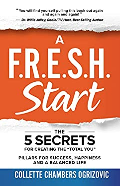 "A F.R.E.S.H. Start: The 5 Secrets for Creating the ""Total You"""