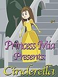 Princess Mia Presents: Cinderella