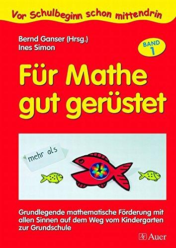 Für Mathe gut gerüstet, Band 1: Grundlegende mathematische Förderung mit allen Sinnen vom Kindergarten zur Grundschule (1. Klasse/Vorschule) (Vor Schulbeginn)