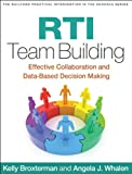 RTI Team Building : Effective Collaboration and Data-Based Decision Making, McGraw, Kelly and Whalen, Angela J., 1462508502