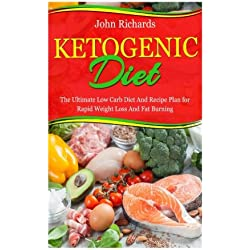 Ketogenic Diet: The Ultimate Low Carb Diet And Recipe Plan For Rapid Weight Loss And Fat Burning (7 Day Keto Meal Plan, Over 20 Delicious Recipes)