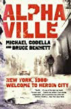 Alphaville: New York 1988: Welcome to Heroin City by Michael Codella (2012-02-14)
