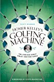 Homer Kelleys Golfing Machine: The Curious Quest That Solved Golf