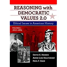Reasoning With Democratic Values 2.0: Ethical Issues in American History, Volume 1: 1607-1865