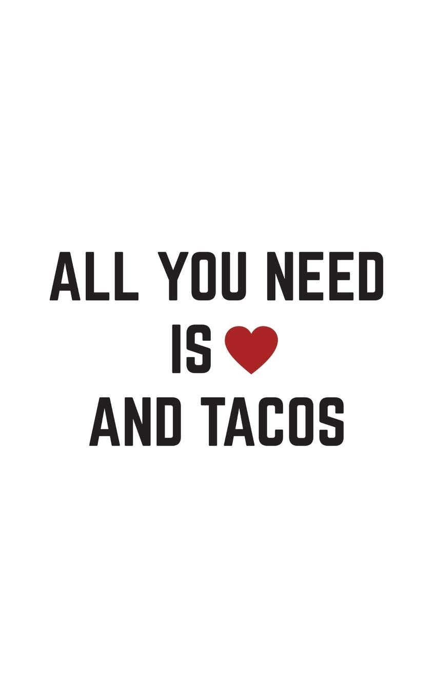 All You Need Is Love And Tacos Funny Valentines All You Need Is Love And Tacos Notebook Lovely Valentines Day Doodle Diary Book As Gift For Lovers And Loving Couples Who