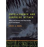 By Erik J. Dahl Intelligence and Surprise Attack: Failure and Success from Pearl Harbor to 9/11 and Beyond [Paperback]