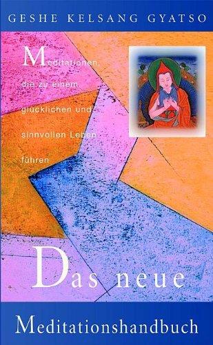 Das neue Meditationshandbuch: Meditationen, die zu einem glücklichen und sinnvollen Leben führen