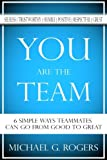 img - for You Are The Team: 6 Simple Ways Teammates Can Go From Good To Great book / textbook / text book