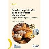 Résidus de pesticides dans les céréales alimentaires: Origine, devenir et gestion raisonnée (Savoir faire)