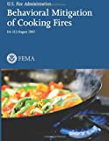 Behavioral Mitigation of Cooking Fires, U. S. Department of Homeland Security U.S. Fire Administration and National Fire Protection Association, 1482661780