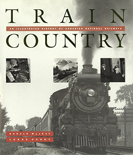 Train Country: An Illustrated History of Canadian National Railways